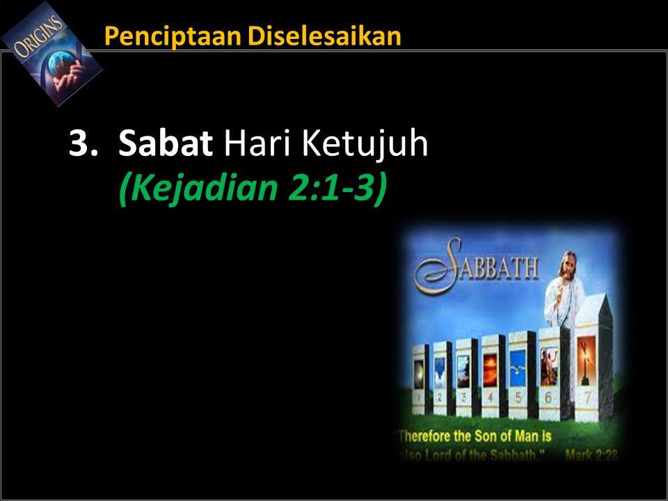 Penciptaan Diselesaikan 3. Sabat Hari Ketujuh (Kejadian 2:1-3)