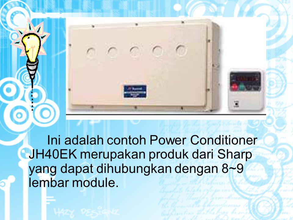 Ini adalah contoh Power Conditioner JH40EK merupakan produk dari Sharp yang dapat dihubungkan dengan 8~9 lembar module.