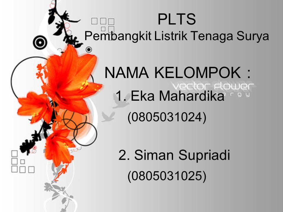PLTS Pembangkit Listrik Tenaga Surya NAMA KELOMPOK : 1.