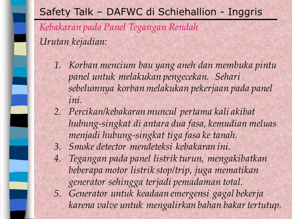Safety Talk – DAFWC di Schiehallion - Inggris Kebakaran pada Panel Tegangan Rendah Urutan kejadian: 1.Korban mencium bau yang aneh dan membuka pintu p