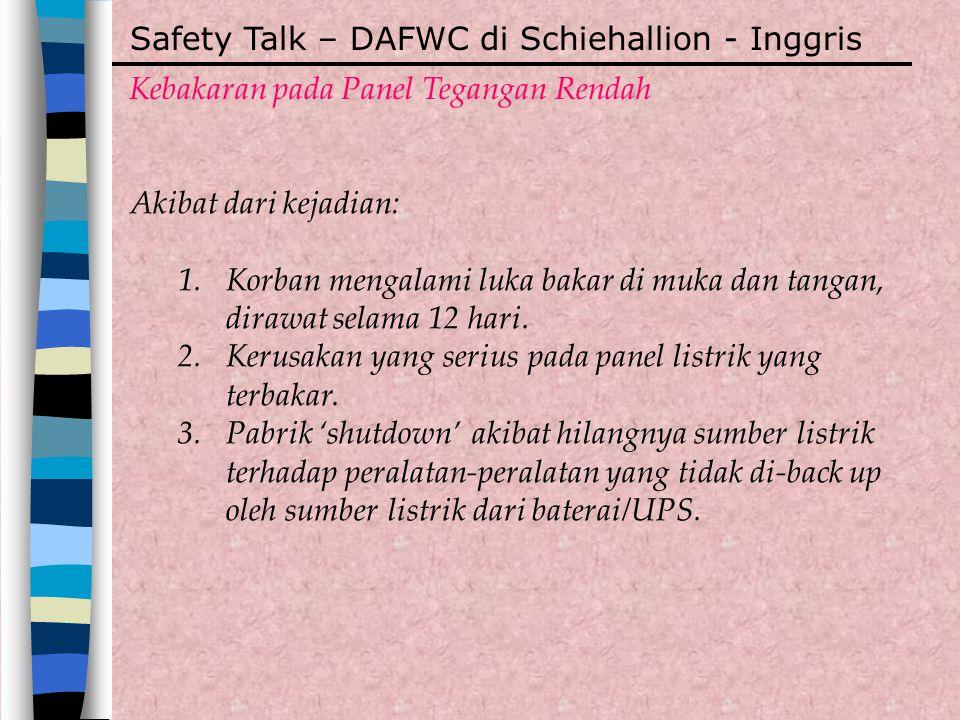 Safety Talk – DAFWC di Schiehallion - Inggris Kebakaran pada Panel Tegangan Rendah Akibat dari kejadian: 1.Korban mengalami luka bakar di muka dan tan