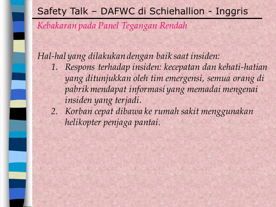 Safety Talk – DAFWC di Schiehallion - Inggris Kebakaran pada Panel Tegangan Rendah Hal-hal yang dilakukan dengan baik saat insiden: 1.Respons terhadap