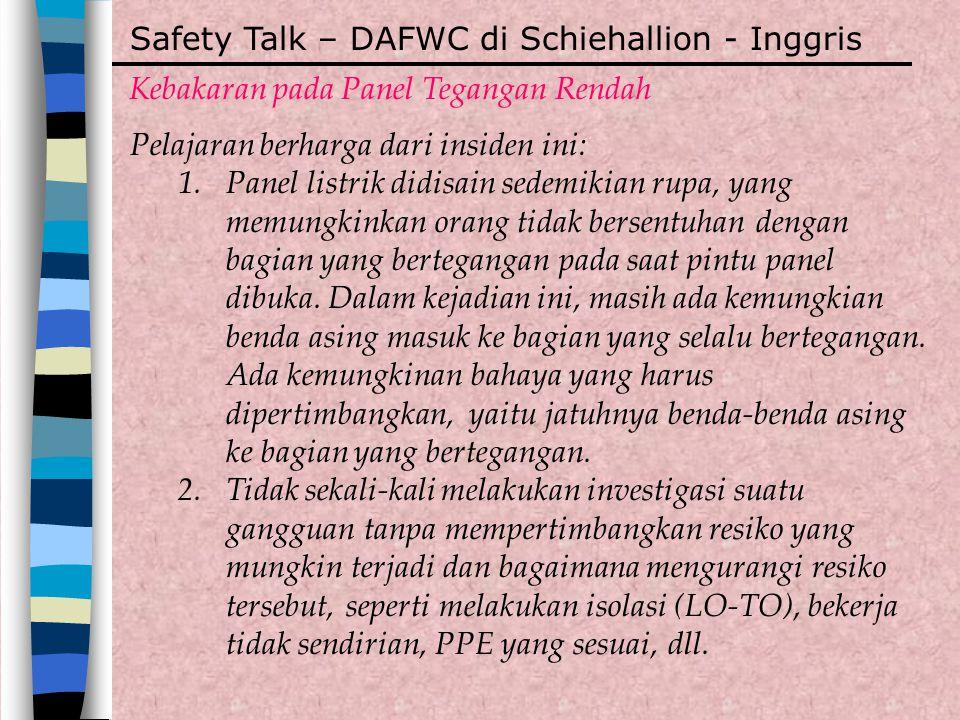 Safety Talk – DAFWC di Schiehallion - Inggris Kebakaran pada Panel Tegangan Rendah Pelajaran berharga dari insiden ini: 1.Panel listrik didisain sedem