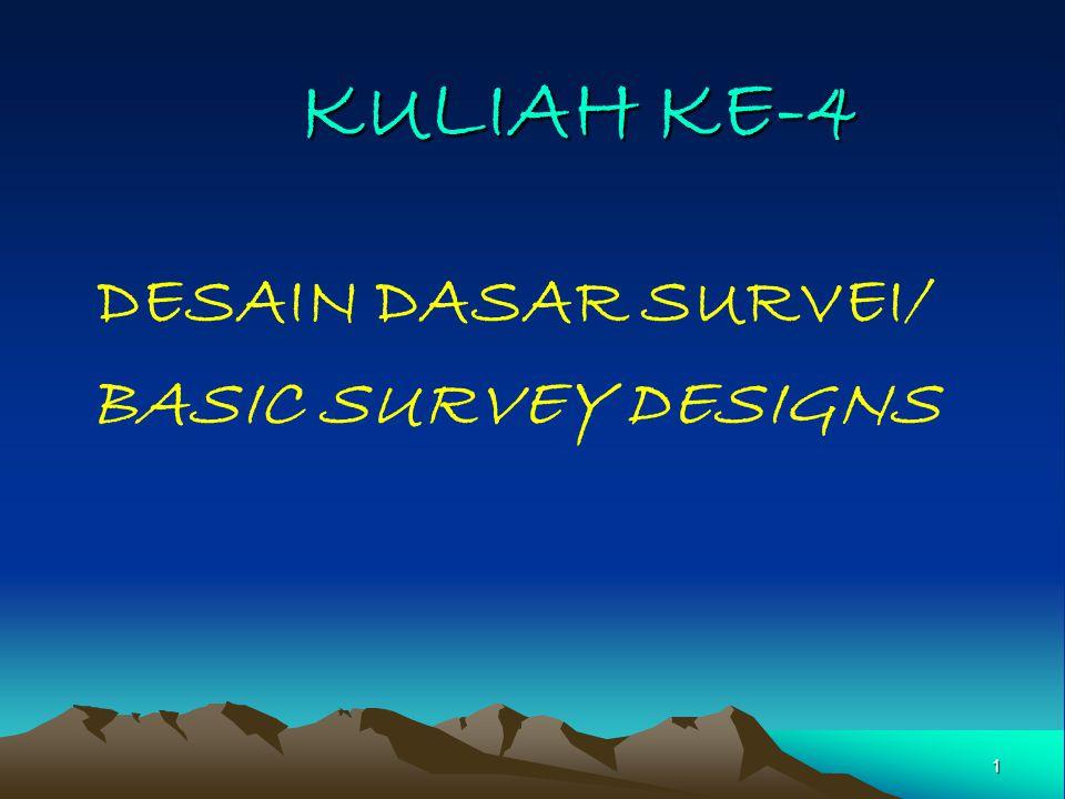 1 KULIAH KE-4 DESAIN DASAR SURVEI/ BASIC SURVEY DESIGNS