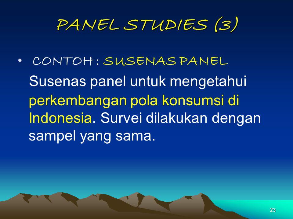 23 PANEL STUDIES (3) CONTOH : SUSENAS PANEL Susenas panel untuk mengetahui perkembangan pola konsumsi di Indonesia. Survei dilakukan dengan sampel yan