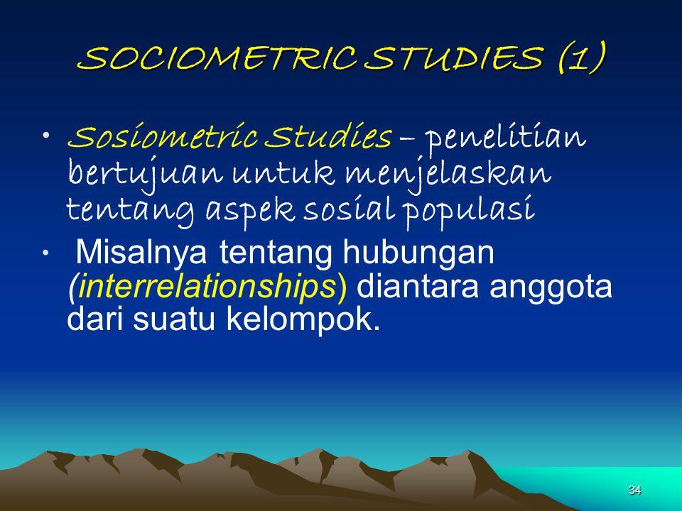 34 SOCIOMETRIC STUDIES (1) Sosiometric Studies – penelitian bertujuan untuk menjelaskan tentang aspek sosial populasi Misalnya tentang hubungan (inter