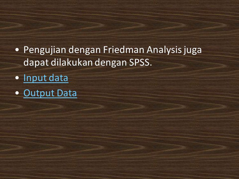Pengujian dengan Friedman Analysis juga dapat dilakukan dengan SPSS. Input data Output Data