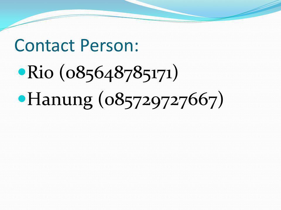 Contact Person: Rio (085648785171) Hanung (085729727667)