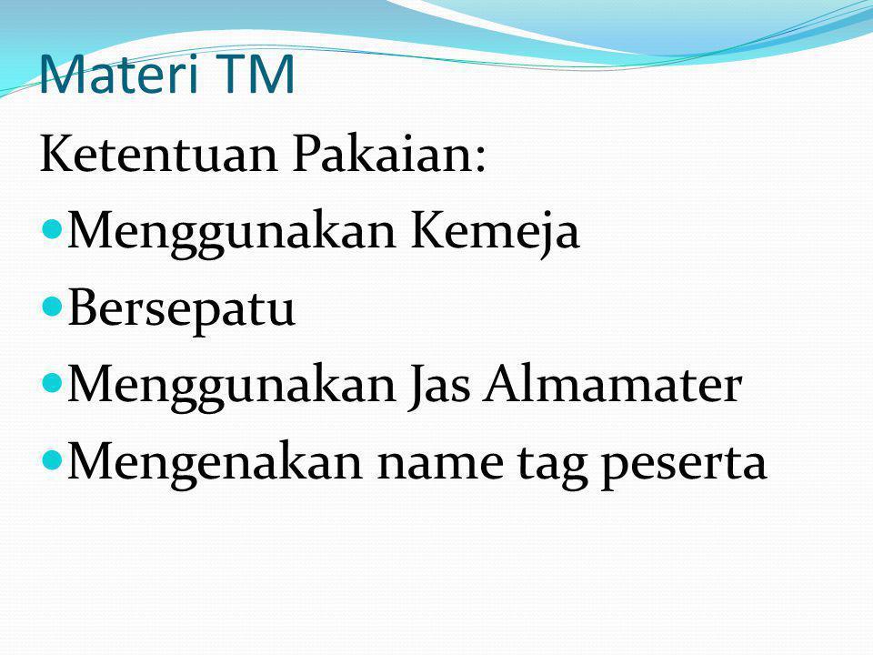 Materi TM Ketentuan Pakaian: Menggunakan Kemeja Bersepatu Menggunakan Jas Almamater Mengenakan name tag peserta