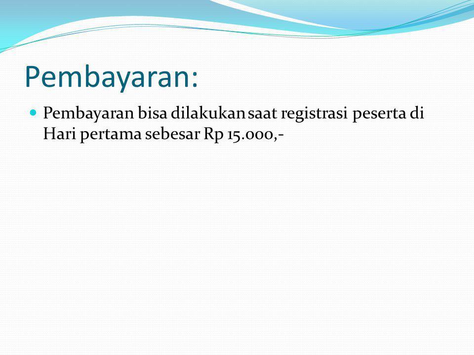 Pembayaran: Pembayaran bisa dilakukan saat registrasi peserta di Hari pertama sebesar Rp 15.000,-