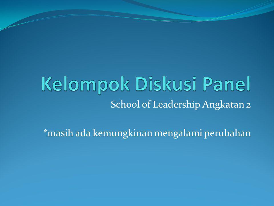 School of Leadership Angkatan 2 *masih ada kemungkinan mengalami perubahan