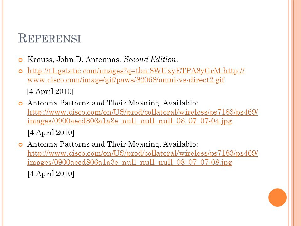 R EFERENSI Krauss, John D. Antennas. Second Edition. http://t1.gstatic.com/images?q=tbn:8WUxyETPA8yGrM:http:// www.cisco.com/image/gif/paws/82068/omni