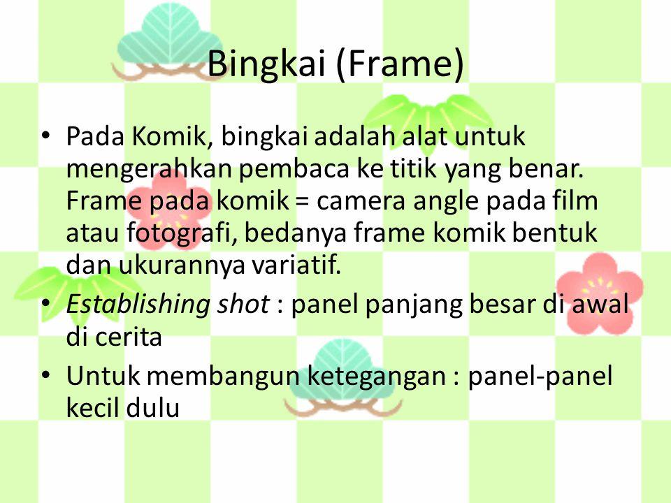 Bingkai (Frame) Pada Komik, bingkai adalah alat untuk mengerahkan pembaca ke titik yang benar. Frame pada komik = camera angle pada film atau fotograf