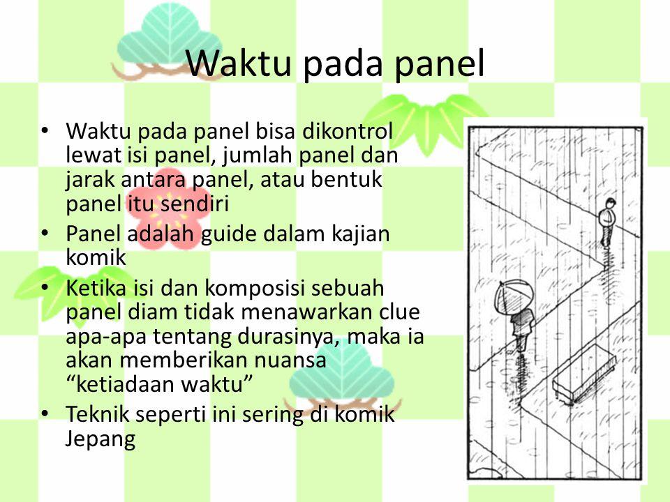 Waktu pada panel Waktu pada panel bisa dikontrol lewat isi panel, jumlah panel dan jarak antara panel, atau bentuk panel itu sendiri Panel adalah guide dalam kajian komik Ketika isi dan komposisi sebuah panel diam tidak menawarkan clue apa-apa tentang durasinya, maka ia akan memberikan nuansa ketiadaan waktu Teknik seperti ini sering di komik Jepang