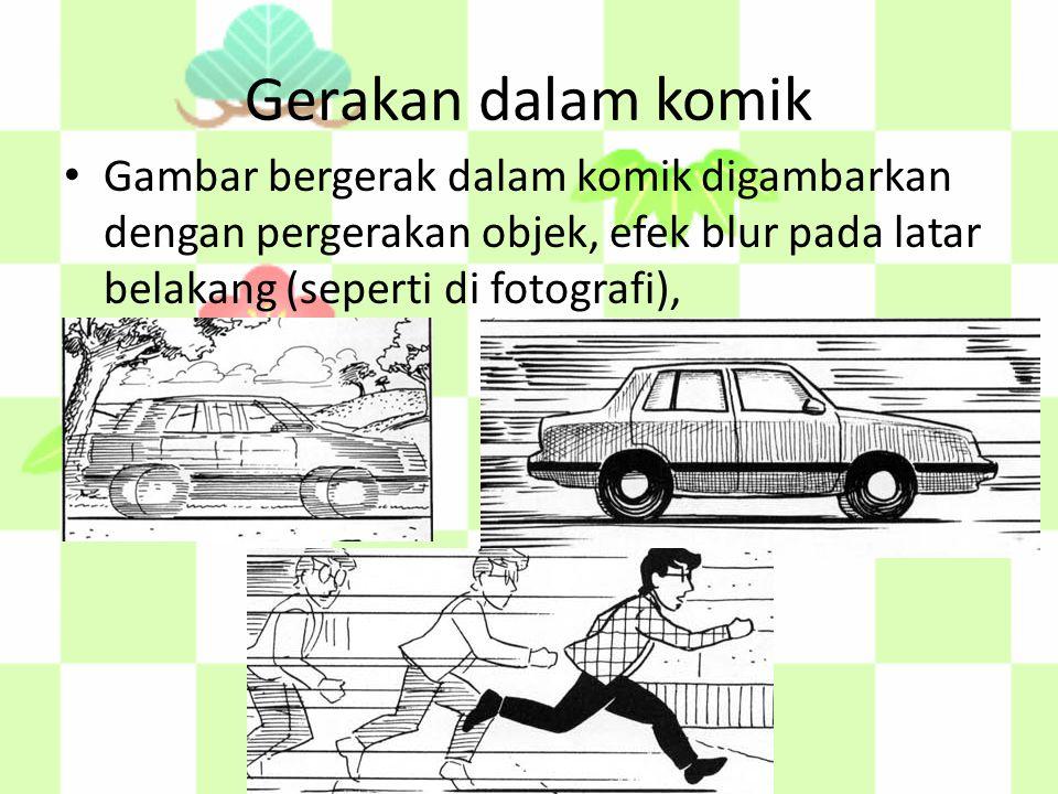 Gerakan dalam komik Gambar bergerak dalam komik digambarkan dengan pergerakan objek, efek blur pada latar belakang (seperti di fotografi),