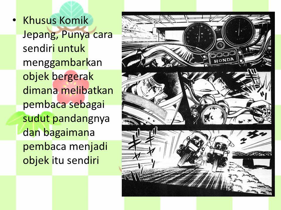 Khusus Komik Jepang, Punya cara sendiri untuk menggambarkan objek bergerak dimana melibatkan pembaca sebagai sudut pandangnya dan bagaimana pembaca menjadi objek itu sendiri
