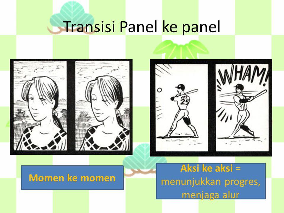 Transisi Panel ke panel Momen ke momen Aksi ke aksi = menunjukkan progres, menjaga alur