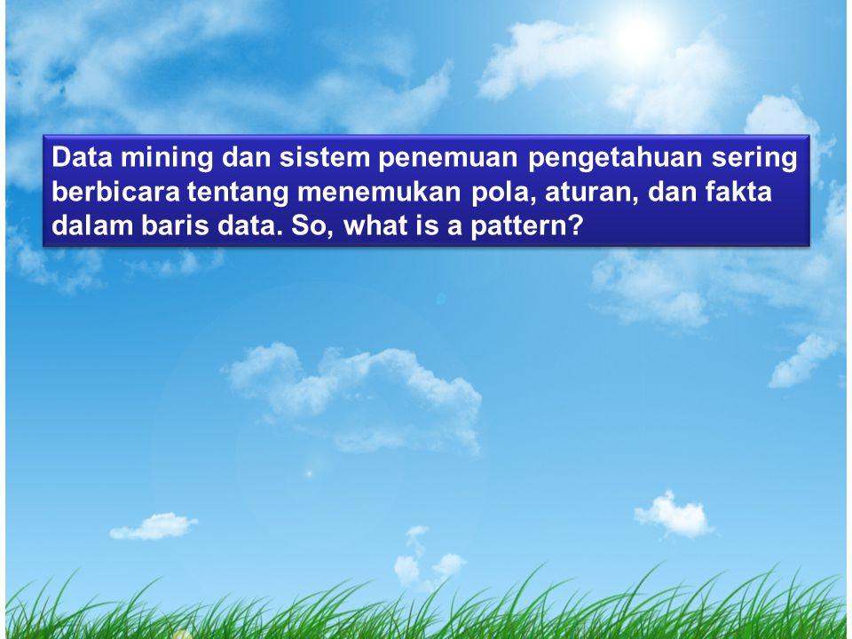 Data mining dan sistem penemuan pengetahuan sering berbicara tentang menemukan pola, aturan, dan fakta dalam baris data.