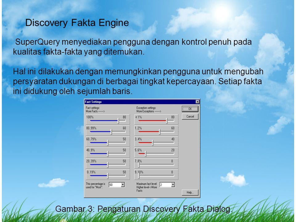 Discovery Fakta Engine SuperQuery menyediakan pengguna dengan kontrol penuh pada kualitas fakta-fakta yang ditemukan. Hal ini dilakukan dengan memungk