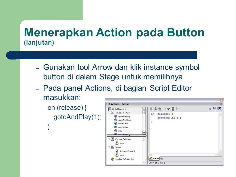 – Gunakan tool Arrow dan klik instance symbol button di dalam Stage untuk memilihnya – Pada panel Actions, di bagian Script Editor masukkan: on (release) { gotoAndPlay(1); }