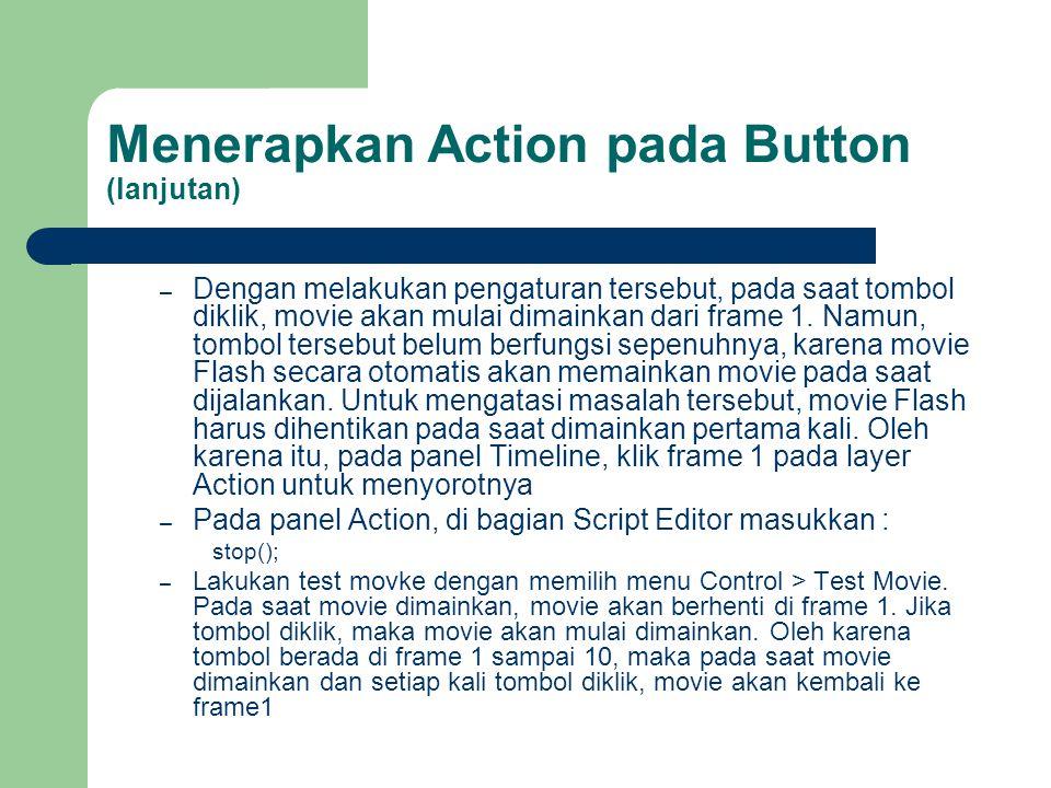 Menerapkan Action pada Button (lanjutan) – Dengan melakukan pengaturan tersebut, pada saat tombol diklik, movie akan mulai dimainkan dari frame 1.