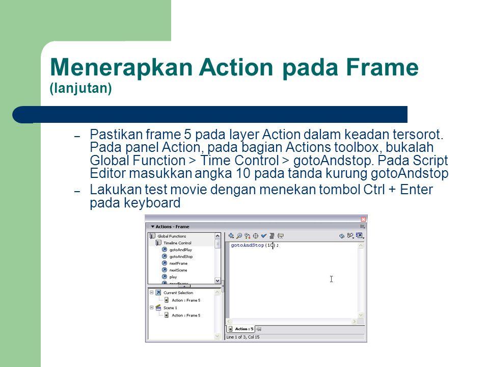 Menerapkan Action pada Frame (lanjutan) – Pastikan frame 5 pada layer Action dalam keadan tersorot.