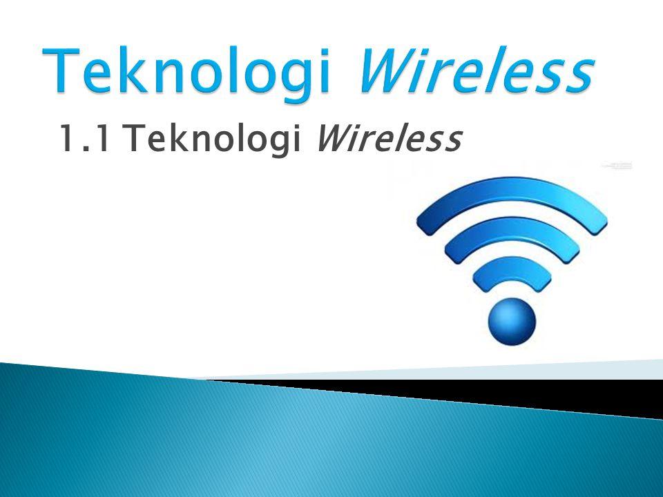  Wireless artinya : tanpa kabel  What is the Wireless technology.