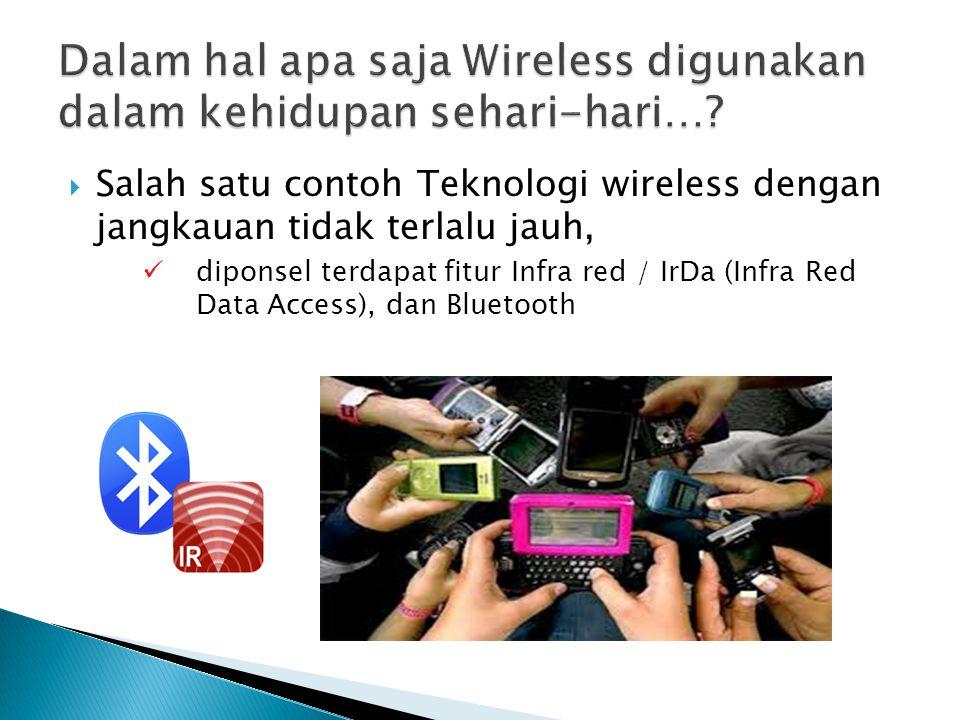  Salah satu contoh Teknologi wireless dengan jangkauan tidak terlalu jauh, Remote kontrol perangkat elektronik, misalnya di TV, AC, Video player, Home Teathre,…dll