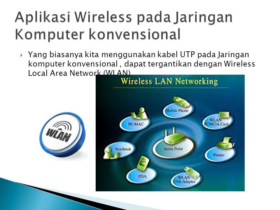  Yang biasanya kita menggunakan kabel UTP pada Jaringan komputer konvensional, dapat tergantikan dengan Wireless Local Area Network (WLAN)