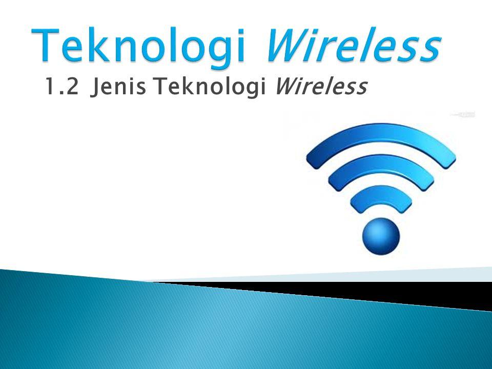 1.2Jenis Teknologi Wireless