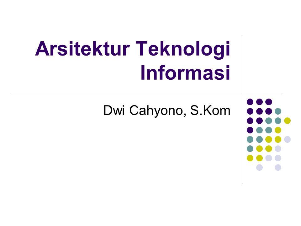 Arsitektur Teknologi Informasi Dwi Cahyono, S.Kom