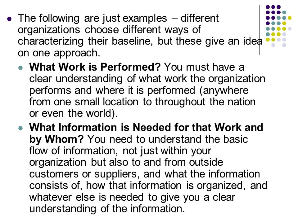 The following are just examples – different organizations choose different ways of characterizing their baseline, but these give an idea on one approa
