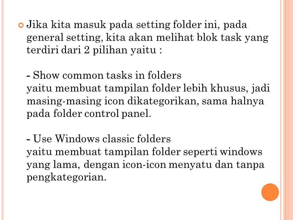 Jika kita masuk pada setting folder ini, pada general setting, kita akan melihat blok task yang terdiri dari 2 pilihan yaitu : - Show common tasks in