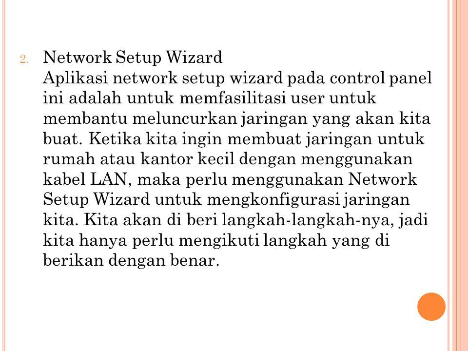 2. Network Setup Wizard Aplikasi network setup wizard pada control panel ini adalah untuk memfasilitasi user untuk membantu meluncurkan jaringan yang