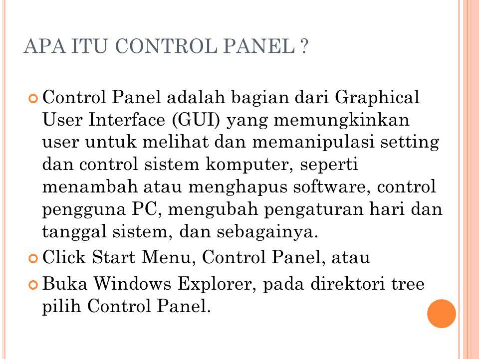 APA ITU CONTROL PANEL ? Control Panel adalah bagian dari Graphical User Interface (GUI) yang memungkinkan user untuk melihat dan memanipulasi setting