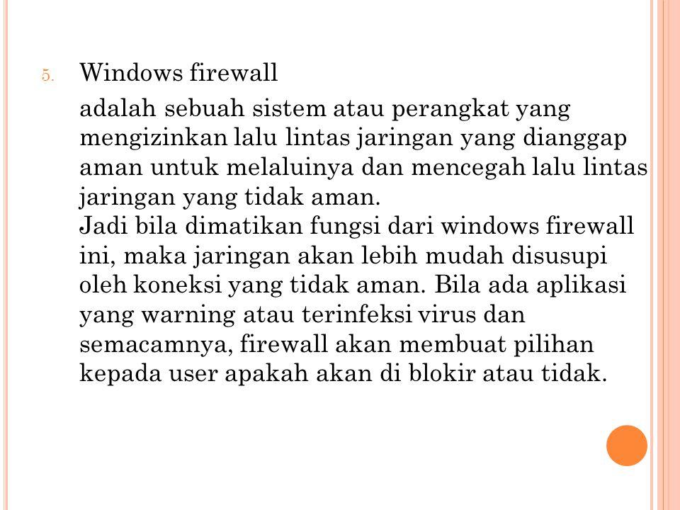 5. Windows firewall adalah sebuah sistem atau perangkat yang mengizinkan lalu lintas jaringan yang dianggap aman untuk melaluinya dan mencegah lalu li