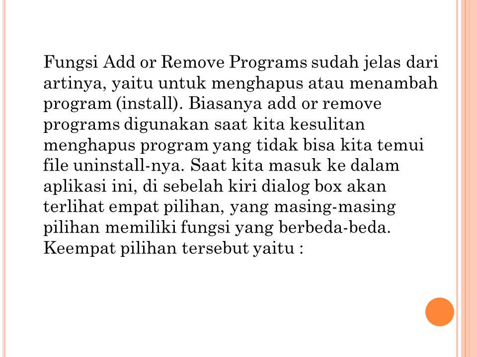 Fungsi Add or Remove Programs sudah jelas dari artinya, yaitu untuk menghapus atau menambah program (install). Biasanya add or remove programs digunak