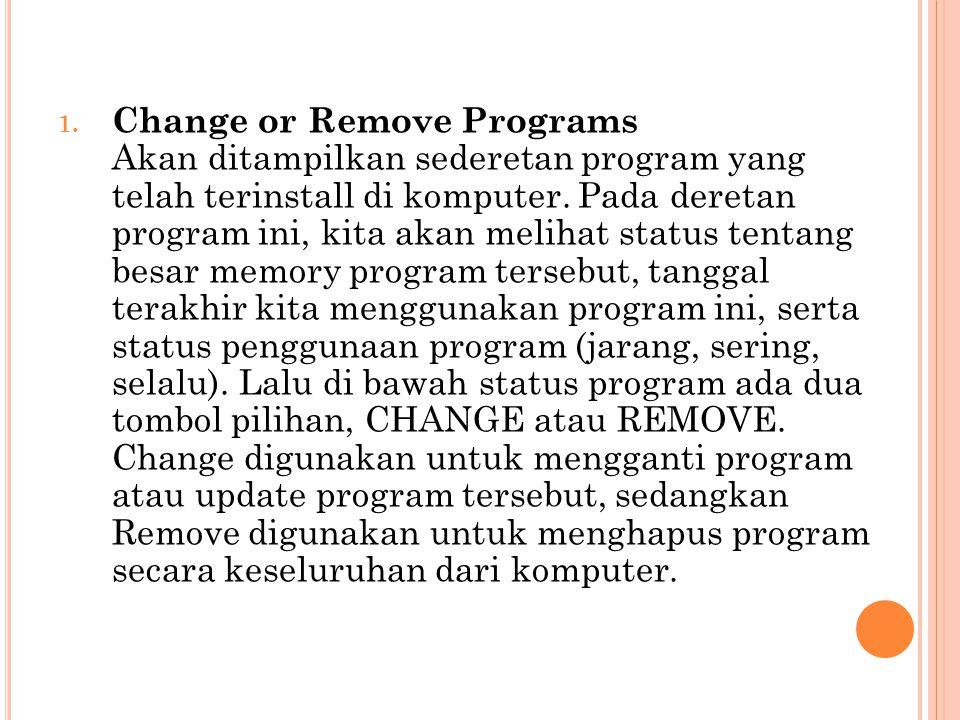 1. Change or Remove Programs Akan ditampilkan sederetan program yang telah terinstall di komputer. Pada deretan program ini, kita akan melihat status