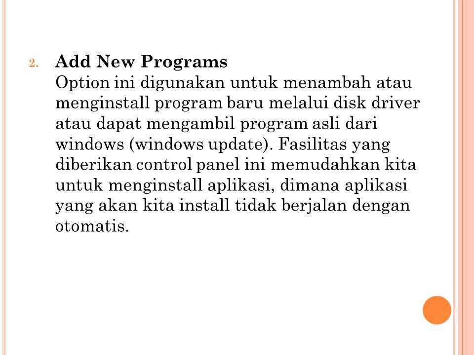 2. Add New Programs Option ini digunakan untuk menambah atau menginstall program baru melalui disk driver atau dapat mengambil program asli dari windo