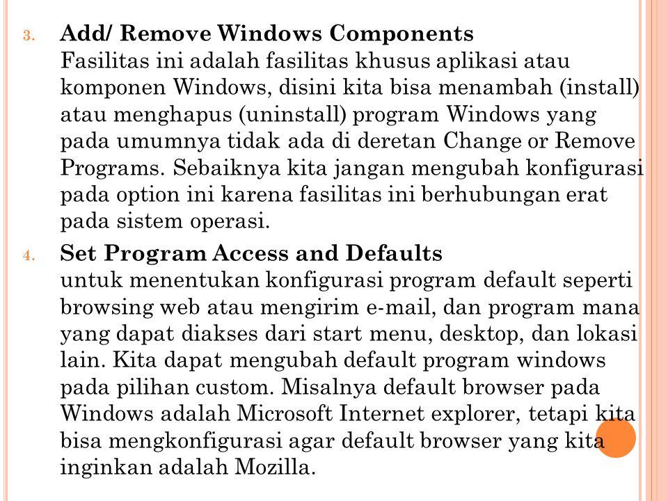3. Add/ Remove Windows Components Fasilitas ini adalah fasilitas khusus aplikasi atau komponen Windows, disini kita bisa menambah (install) atau mengh