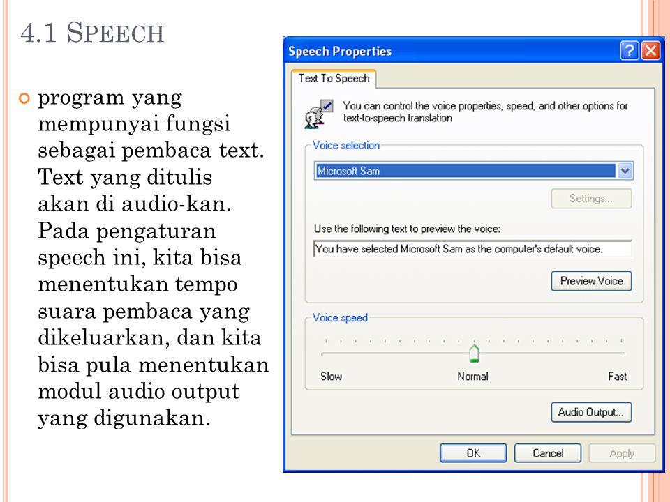 4.1 S PEECH program yang mempunyai fungsi sebagai pembaca text. Text yang ditulis akan di audio-kan. Pada pengaturan speech ini, kita bisa menentukan