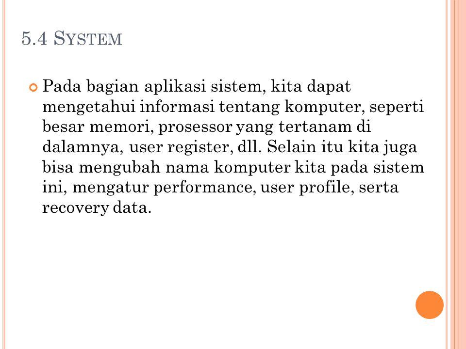 5.4 S YSTEM Pada bagian aplikasi sistem, kita dapat mengetahui informasi tentang komputer, seperti besar memori, prosessor yang tertanam di dalamnya,