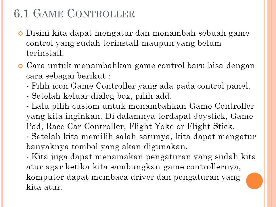 6.1 G AME C ONTROLLER Disini kita dapat mengatur dan menambah sebuah game control yang sudah terinstall maupun yang belum terinstall. Cara untuk menam