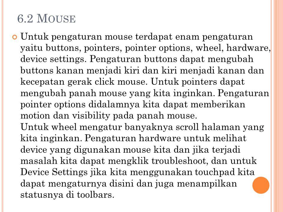 6.2 M OUSE Untuk pengaturan mouse terdapat enam pengaturan yaitu buttons, pointers, pointer options, wheel, hardware, device settings. Pengaturan butt