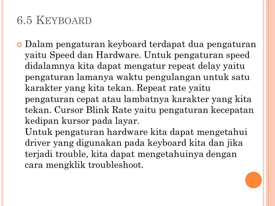 6.5 K EYBOARD Dalam pengaturan keyboard terdapat dua pengaturan yaitu Speed dan Hardware. Untuk pengaturan speed didalamnya kita dapat mengatur repeat