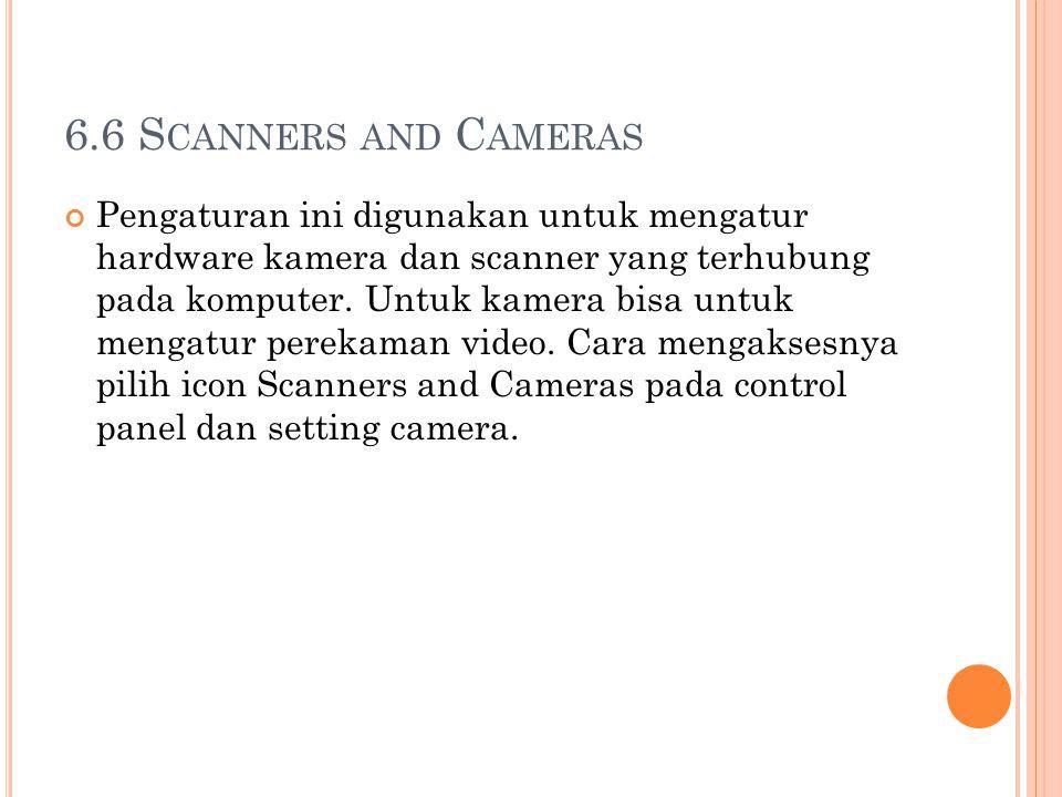 6.6 S CANNERS AND C AMERAS Pengaturan ini digunakan untuk mengatur hardware kamera dan scanner yang terhubung pada komputer. Untuk kamera bisa untuk m