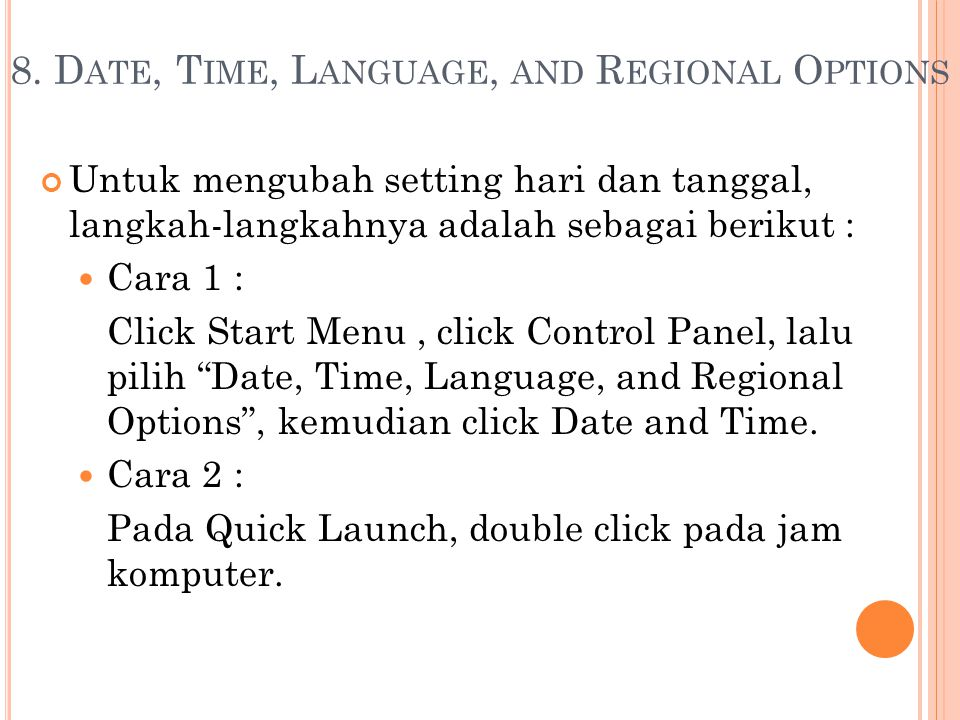"""Untuk mengubah setting hari dan tanggal, langkah-langkahnya adalah sebagai berikut : Cara 1 : Click Start Menu, click Control Panel, lalu pilih """"Date,"""