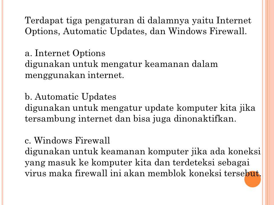 Terdapat tiga pengaturan di dalamnya yaitu Internet Options, Automatic Updates, dan Windows Firewall. a. Internet Options digunakan untuk mengatur kea