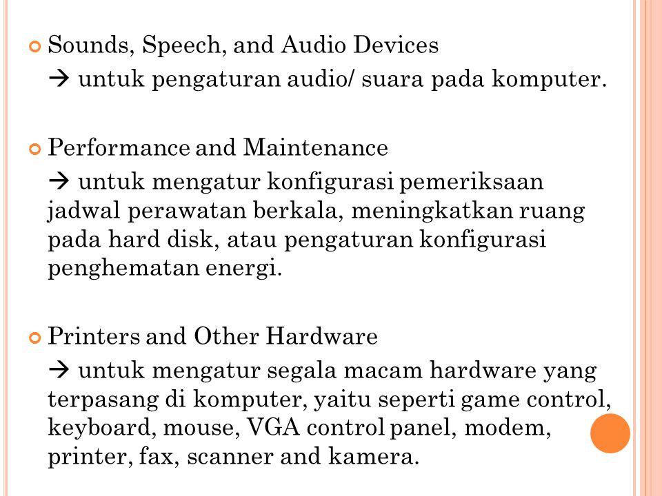 Sounds, Speech, and Audio Devices  untuk pengaturan audio/ suara pada komputer. Performance and Maintenance  untuk mengatur konfigurasi pemeriksaan