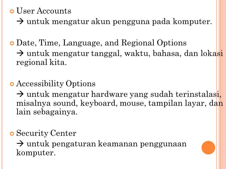 User Accounts  untuk mengatur akun pengguna pada komputer. Date, Time, Language, and Regional Options  untuk mengatur tanggal, waktu, bahasa, dan lo
